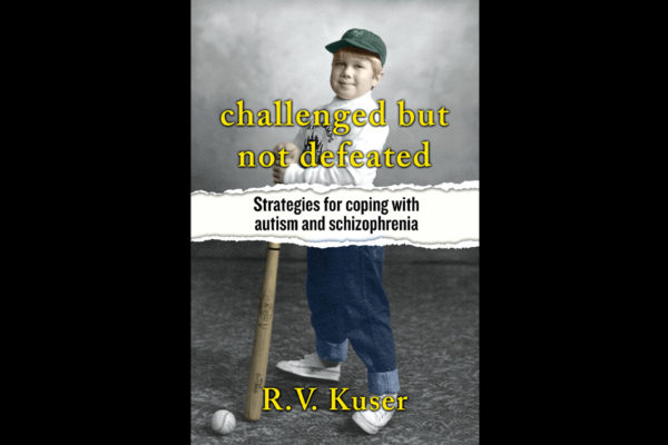 Challenged but Not Defeated; Strategies for Coping with Autism and Schizophrenia, by RV Kuser