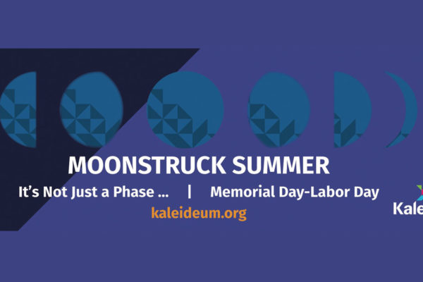 It's a Moonstruck Summer at Kaleideum!