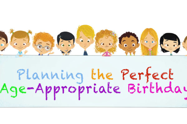 Planning the Perfect Age-Appropriate Birthday