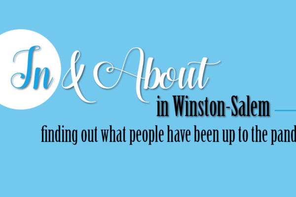 """In and About"" in Winston-Salem finding out what people have been up to during the pandemic"