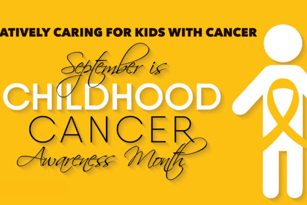 Creatively Caring for Kids with Cancer: September is Childhood Cancer Awareness Month